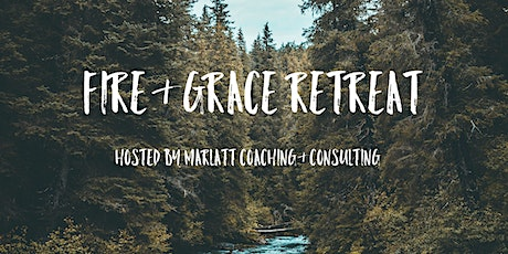 Fire & Grace Women's Retreat: Life Coaching, Wellness, Mindset, Self Love tickets