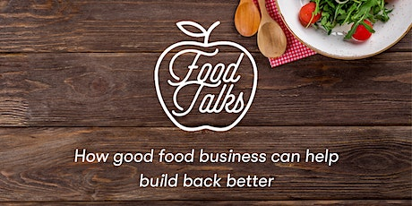 #FOODTALKS: How good food business can help build back better (VIA ZOOM) tickets