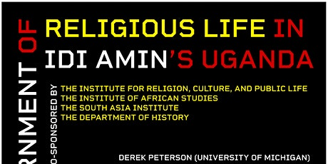 The Government of Religious Life in Idi Amin's Uganda / With Derek Peterson tickets