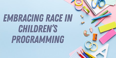Embracing Race in Children's Programming tickets