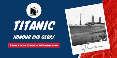Titanic Honour and Glory - The Story of the legendary liner. tickets