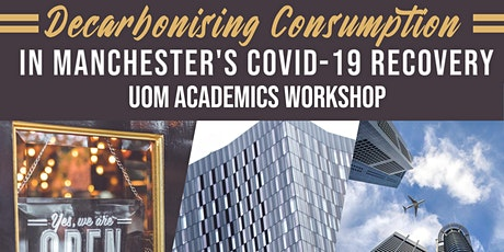 Decarbonising Consumption in Mcr's COVID-19 Recovery: UoM Academic Workshop tickets