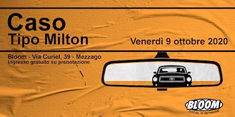 09/10 | CASO + TIPO MILTON • Bloom • Mezzago biglietti