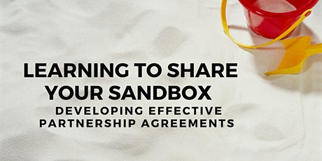 Learning To Share Your Sandbox: Developing Effective Partnership Agreements tickets