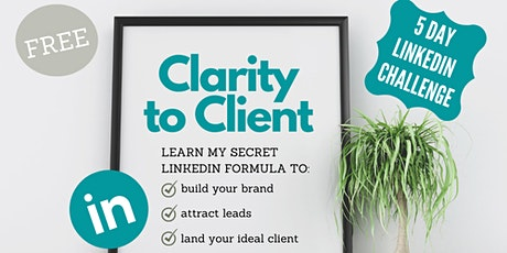 Clarity to Client - FREE 5 DAY LINKEDIN CHALLENGE tickets