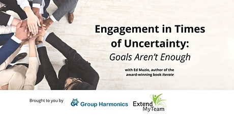 Engagement in Times of Uncertainty: Goals Aren't Enough tickets
