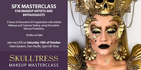 SKULLTRESS MASTERCLASS LIVE / SFX ARTISTIC MAKEUP / 10TH OCTOBER 2020 tickets