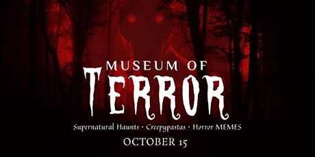 The Museum Of Terror | Supernatural Haunts, Creepypastas, & Horror Memes tickets