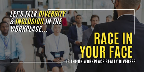 RACE IN YOUR FACE 3- Is The UK Workplace Really BAME Diverse and Inclusive? tickets
