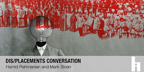 Dis/placements Conversation | Hamid Rahmanian and Mark Sloan tickets