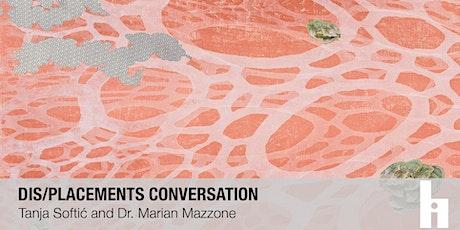 Dis/placements Conversation | Tanja Softić + Dr. Marian Mazzone tickets