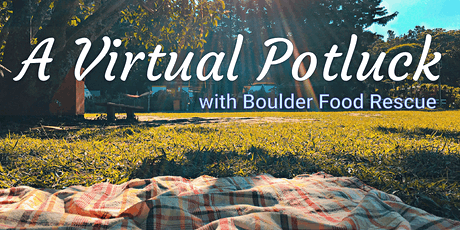 A Virtual Potluck with Boulder Food Rescue tickets