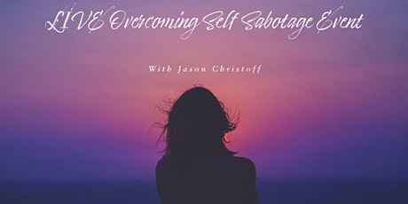 LIVE Overcoming Self Sabotage  Event with Jason Christoff tickets