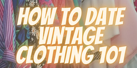 How to Date Your Vintage Clothing 101 w/ Bloomers & Frocks Vintage Boutique tickets