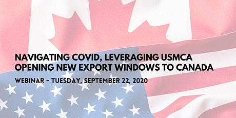 Navigating COVID, Leveraging USMCA, Opening New Export Windows to Canada tickets