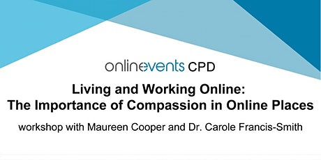 Living and Working Online: The Importance of Compassion in Online Places tickets