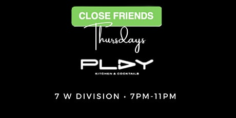 Close Friends Thursdays @ Play Kitchen & Cocktails tickets