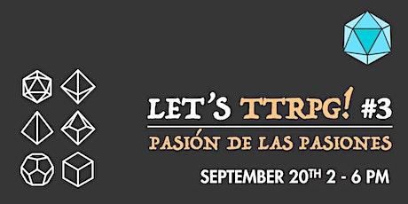 Let's TTRPG! #3: Pasión De Las Pasiones tickets