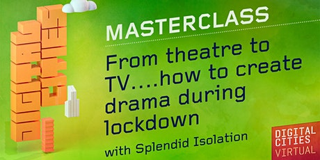 From theatre to TV: how to create drama during lockdown tickets