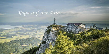 Yoga auf der Alm. We´ll do it again. Weil´s am 6.9. so schön war. Tickets