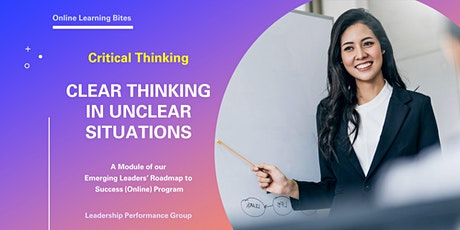 Critical Thinking: Clear Thinking in Unclear Situations (Online - Run 9) tickets