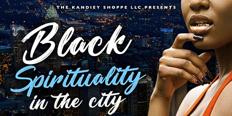 BLACK SPIRITUALITY IN THE CITY BLACK GIRL MAGIC EDITION tickets