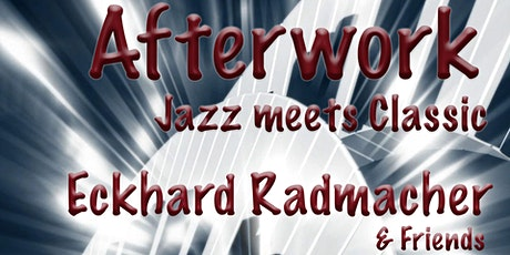 Afterwork - Jazz meets Classic - Eckhard Radmacher & Friends billets