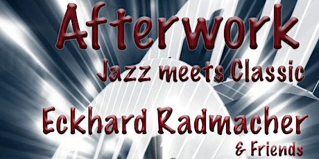 Afterwork - Jazz meets Classic - Eckhard Radmacher & Friends Tickets