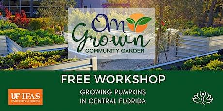 OM Grown Garden: Growing Pumpkins in Central Florida tickets