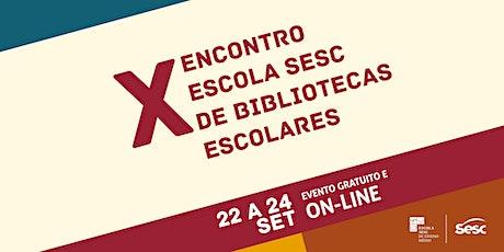 X ENCONTRO ESCOLA SESC DE BIBLIOTECAS ESCOLARES ingressos
