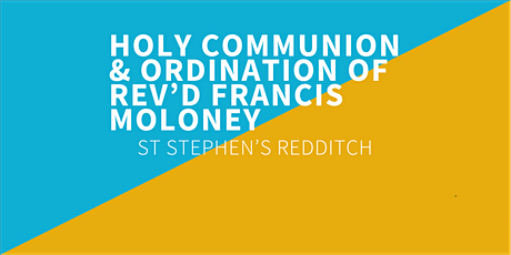 Holy Communion with Ordination of Rev'd Francis Moloney as Priest tickets