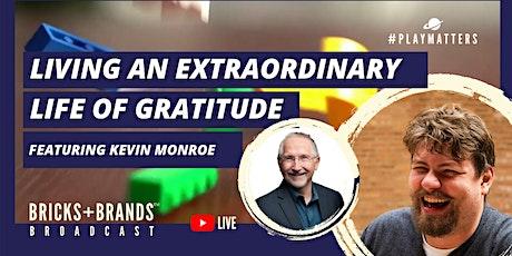 Living an Extraordinary Life of Gratitude Ft. Kevin Monroe tickets