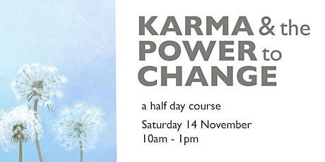Karma and the Power to Change - a Half Day Morning Course tickets
