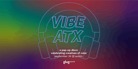 Vibe ATX - A Pop-Up Disco celebrating creatives of color tickets