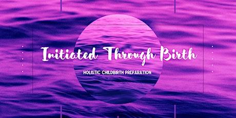 Initiated Through Birth: Holistic Childbirth Preparation(Dec/Jan) tickets