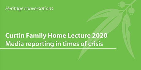 Curtin Family Home Lecture 2020: Media reporting in times of crisis tickets