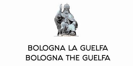 BOLOGNA LA GUELFA/ BOLOGNA THE GUELFA  (free donation) biglietti
