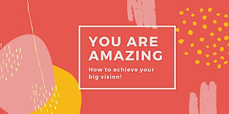 You are amazing! How to achieve your big vision tickets