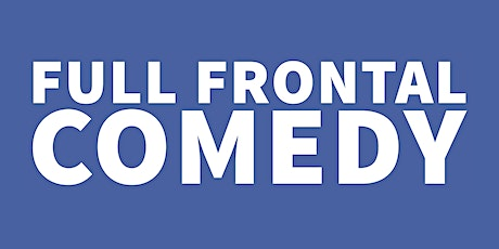 Full Frontal Comedy - Glorious tickets