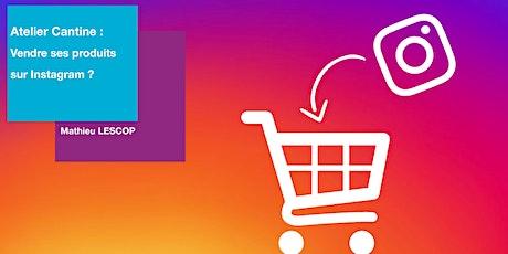 Atelier Cantine : Vendre ses produits sur Instagram billets