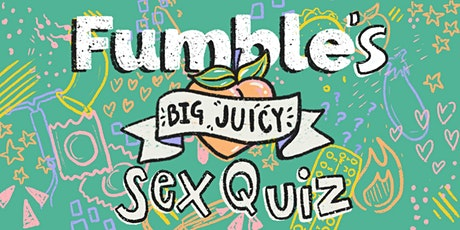 Fumble's Big Juicy Sex Quiz! tickets