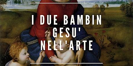I DUE BAMBIN GESU' NELL'ARTE tickets