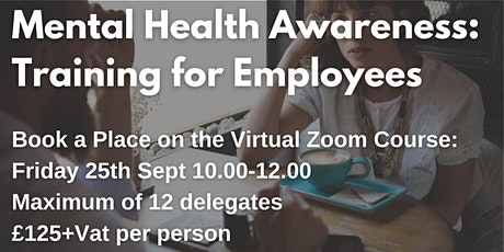 Mental Health Awareness: Training for Employees £125 + Vat per delegate tickets