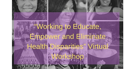 Working to Educate, Empower and Eliminate Health Disparities tickets