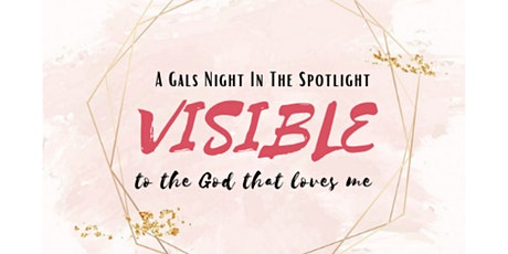 A Gals Night in the Spotlight ~ Visible to the God That Loves Me tickets