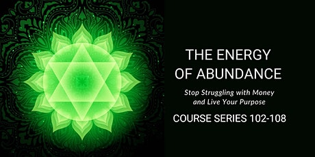 The Energy of Abundance: Course Series 102-108 tickets