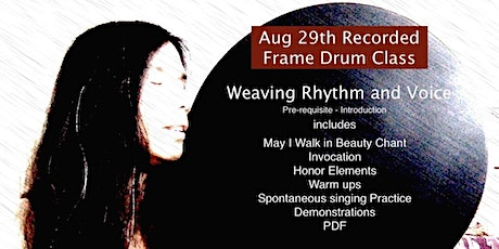 Recording of Frame Drum Class Weaving Rhythm & Voice  May We Walk in Beauty tickets
