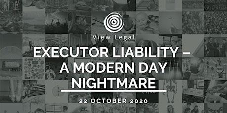 View Legal Webinar - Executor liability – a modern day nightmare tickets