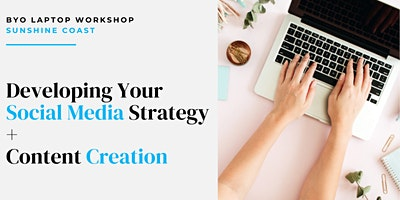 SUNSHINE COAST – Developing Your Social Media Strategy + Content Creation