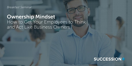 Ownership Mindset: Get Your Employees to Think and Act Like Business Owners tickets